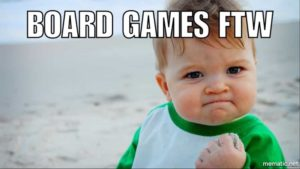 Board Games FTW Meme